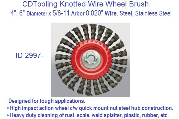 Knotted Wire Wheel Brush 4, 6 Inch Diameter x .0.020 Wire x 5/8-11 Arbor, Steel, Stainless Steel ID 2997-