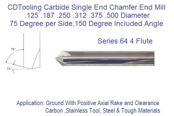 150 included 75 per Side Degree  Side 4 Flute Carbide Chamfer Mill .125 .187 .250 .312 .375 .500 Series 64 ID 3410-