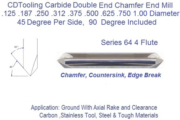 90 Degree Included 45 Per Side Angle 4 Flute Carbide Chamfer Mill Double End .125 .187 .250 .312 .375 .500 Series 64 ID 2398-
