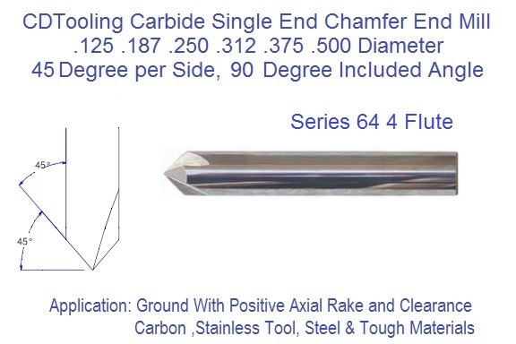 90 Degree Included 45 Per Side Angle 4 Flute Carbide Chamfer Mill Single End .125 .187 .250 .312 .375 .500 Series 64