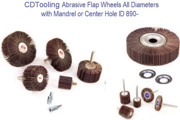 Abrasive Flap Wheels all diameters with mandrel or center hole ID 890-