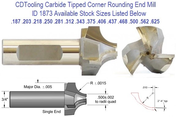 Carbide Tipped Corner Round End MIlls .187 .203 .218 .250 .312 .343 .375 .406 .437 .468 .500 .562 .625 Radius ID 1873