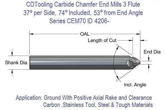 74 Degree included 37 degree per side 53 Degree from End 3 Flute Single End Carbide Chamfer Mill   .250 .375 .500 Series CEM-74 ID 4206-