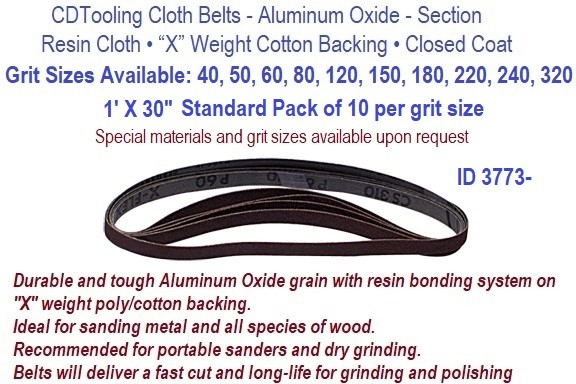 1 X 30 Inch Resin Cloth Belts 40, 50, 60,80, 100, 120,150, 180 ,220 , 240 , 320, Grit Available,  Pack of 10 per Grit  ID 3773-