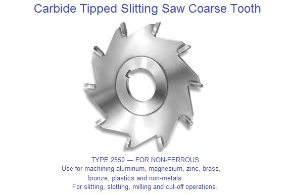 Carbide Tipped Slitting Saw Coarse Tooth  for aluminum, magnesium, zinc, brass, bronze, plastics and non-metals.