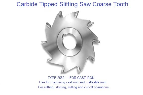 Carbide Tipped Slitting Saw Coarse Tooth for machining cast iron and malleable iron.