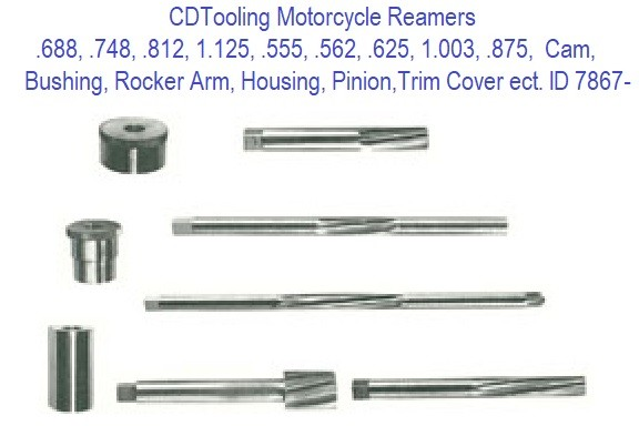.688, .748, .812, 1.125, .555, .562, .625, 1.003, .875, Motorcycle Reamers,  Cam, Bushing, Rocker Arm, Housing, Pinion,Trim Cover ID 7867-