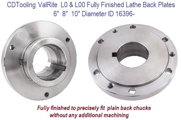 L Taper, 6, 8, 10 inch L00 and L00 ValRite Lathe Chuck Back Plate Adapter Fully Machined ID 16396-