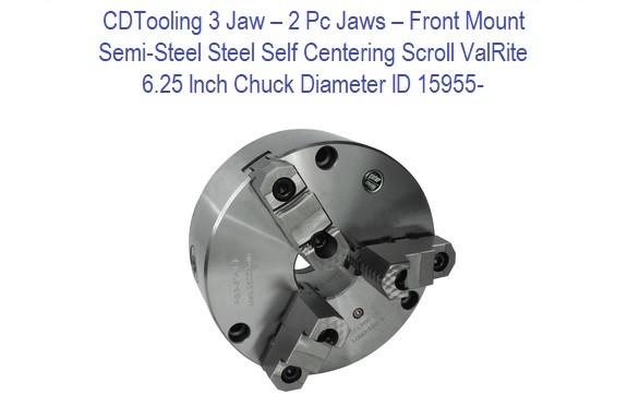 6.25 Inch Chuck Diameter - 3 Jaw - 2 Pc Jaws - Semi-Steel Front Mount  - Self Centering Scroll ValRite ID 15955-