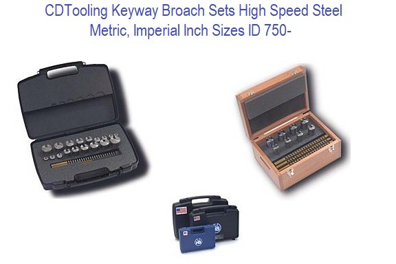 Keyway Broach Sets High Speed Steel Metric, Imperial Inch Sizes ID 750-