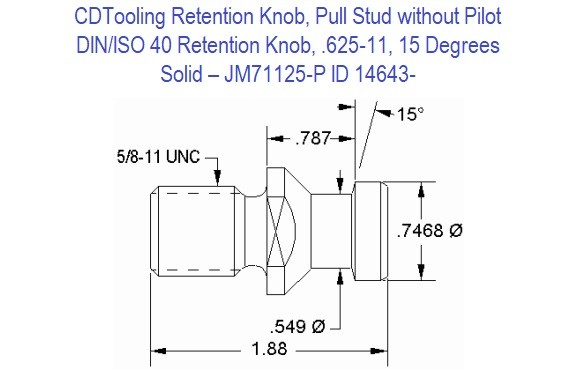 Retention Knob, Pull Stud without Pilot; DIN/ISO 40, .625-11, 15 Degrees, Solid JM71125-P ID 14643-