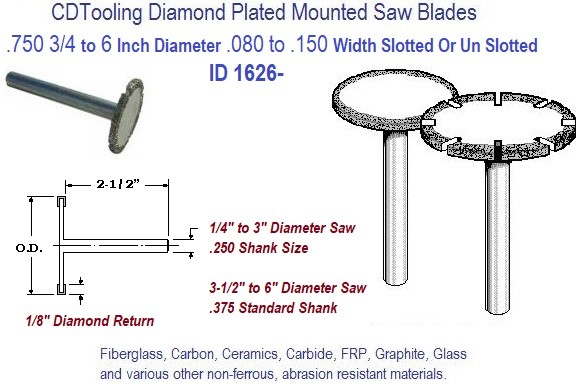 Mounted Diamond Plated Saw Slotted and Un-Slotted .750 3/4 - 6.0 Inch Diameter ID 1625