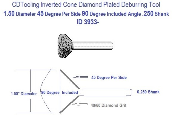 1.50 Inch Diameter 90 Degree Included Inverted Cone Deburring Tool 1/4 Shank Diamond Plated ID 3933-