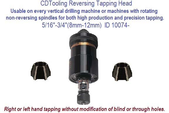 .3125 5/16 to .7500 3/4 (8.0mm to 20mm) Reversing Tapping Head used for vertical tapping with non reversing spindles ID 10074-