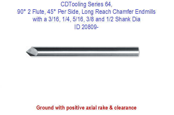Series 64, 90° 2 Flute, 45° Per Side, Long Reach Chamfer Endmills with a 3/16, 1/4, 5/16, 3/8 and 1/2 Shank Dia ID 20809-