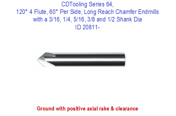 Series 64, 120° 4 Flute, 60° Per Side, Long Reach Chamfer Endmills with a 3/16, 1/4, 5/16, 3/8 and 1/2 Shank Dia ID 20811-