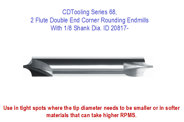 Series 68, 2 Flute Double End Corner Rounding Endmills with 1/8 Shank Dia. ID 20817-