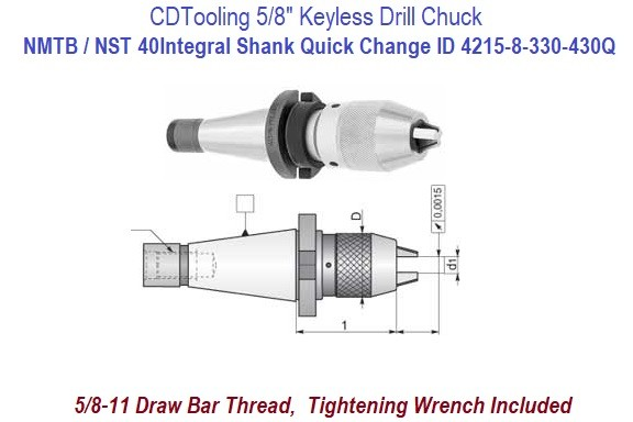 1/8 to 5/8 inch Capacity Keyless Drill Chuck with Integral Shank NMTB-40 Quick Change c/w Wrench ID 4215-8-330-430Q