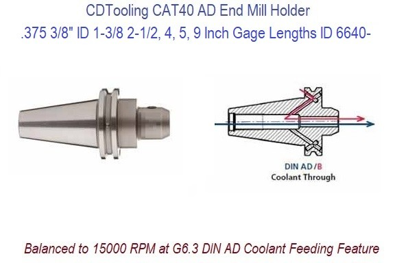 .375 3/8 ID, 1-3/8, 2-1/2, 4, 5, 9 Inch Gage Lengths CAT40 End Mill Holder Balanced to 15000 RPM at G6.3 DIN AD Coolant Feeding ID 6640-