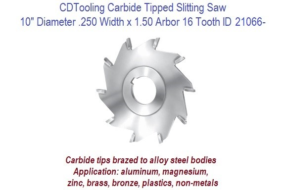 Carbide Tipped Slitting Saw Coarse Tooth for aluminum, magnesium, zinc, brass, bronze, plastics, non-metals 10 x 1/4 x 1  ID 21066-