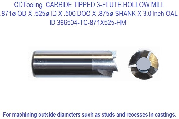 366504-TC-871X525-HM CARBIDE TIPPED 3-FLUTE HOLLOW MILL .871ø OD X .525ø ID X .500 DEEP X .875ø SHANK X 3.0 Inch OAL