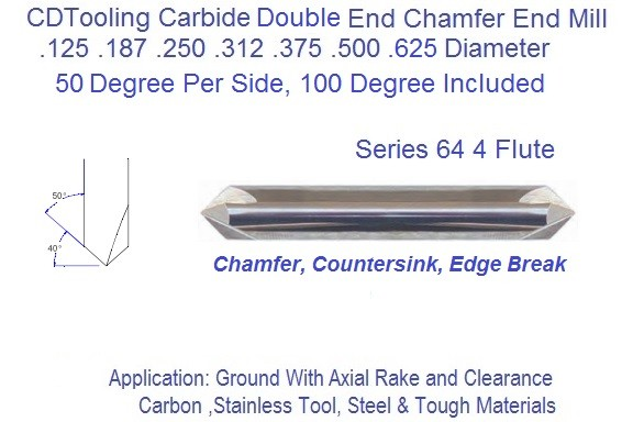 100 Degree Included 50 Per Side Angle 4 Flute Carbide Chamfer Mill Double End .125 .187 .250 .312 .375 .500 Series 64