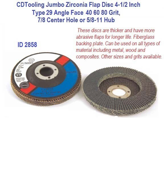 Jumbo Zirconia Flap Discs 4-1/2 Inch Type 29 Angle Face 40 60 80 Grit, 7/8 Center Hole or 5/8-11 Hub ID 2858