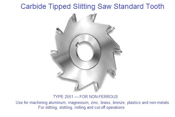 Carbide Tipped Slitting Saws for Use for machining aluminum, magnesium, zinc, brass, bronze, plastics and non-metals. ID