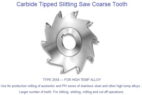 Carbide Tipped Slitting Saw, Production milling of austenitic and PH, stainless steel, high temp alloys