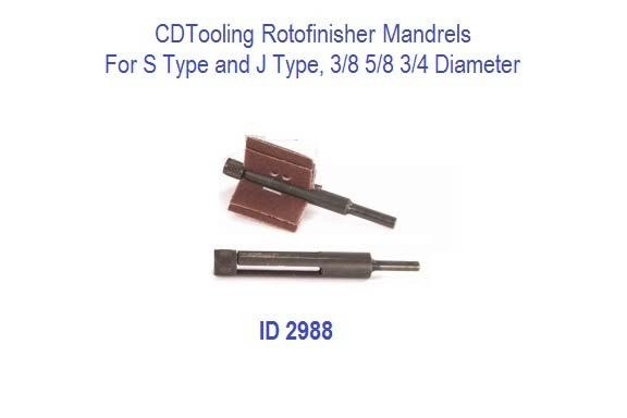 Rotofinisher Mandrels For S Type and J Type, 3/8 5/8 3/4 Diameter, ID 2988