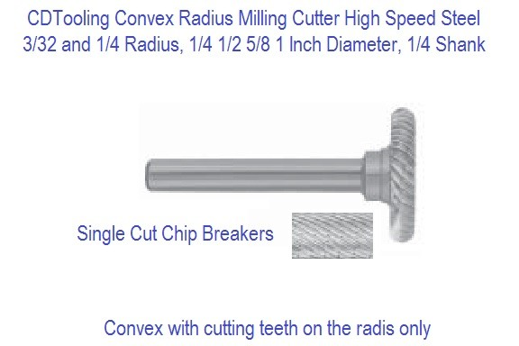 Convex Radius Milling Cutter 1/4 Shank High Speed Steel 3/32 or 1/4 Radius Singe Cut with Chip Breakers, ID 2390-