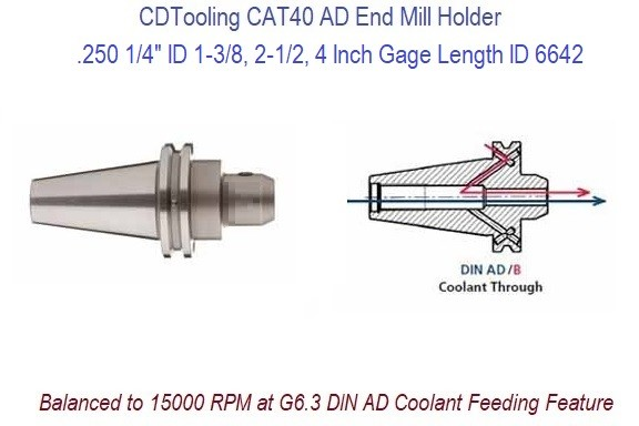 .250 1/4 ID, 1-3/8, 2-1/2, 4 Inch Gage Lengths CAT40 End Mill Holder Balanced to 15000 RPM at G6.3 DIN AD Coolant Feeding ID 6642-
